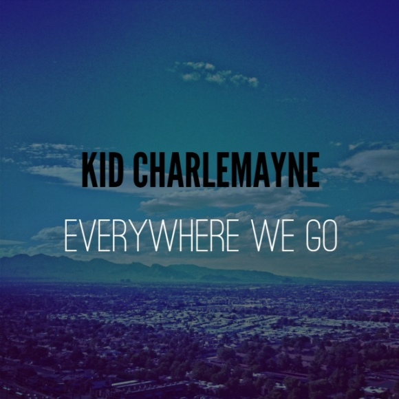 KID CHARLEMAYNE - EVERYWHERE WE GO
